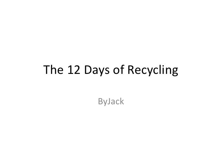The 12 Days of Recycling<br />ByJack<br />