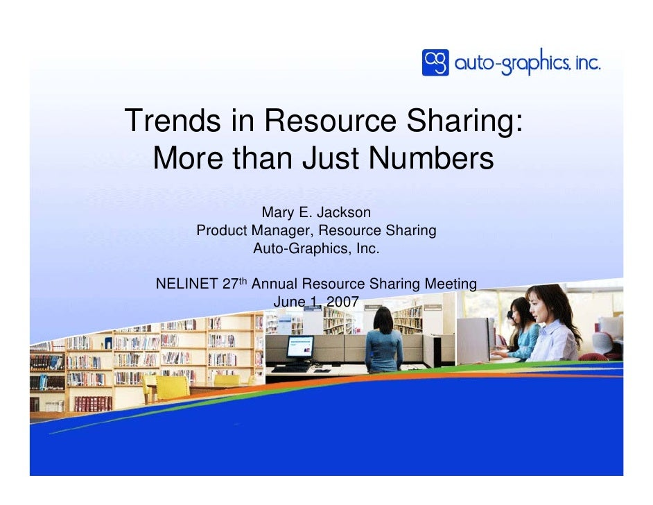 Trends in Resource Sharing:   More than Just Numbers                 Mary E. Jackson        Product Manager, Resource Shar...