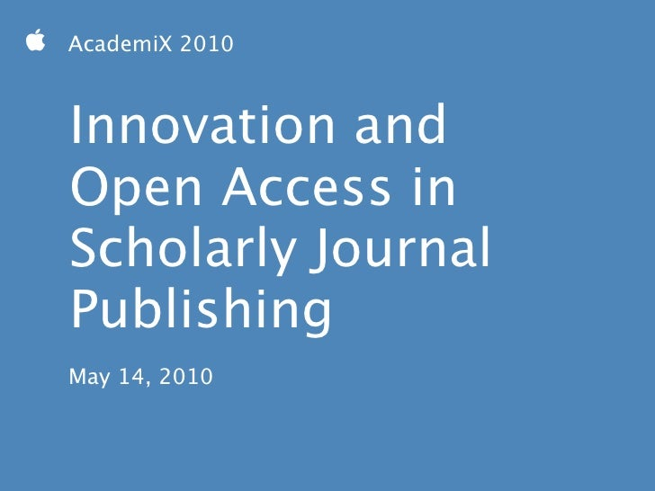  AcademiX 2010       Innovation and    Open Access in    Scholarly Journal    Publishing    May 14, 2010