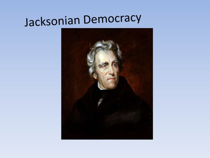 this is about jacksonian democracy essay Us history essay essay on analyze the extent to which two of the following influenced the development of democracy between 1829 & 1840: jacksonian economic policy.