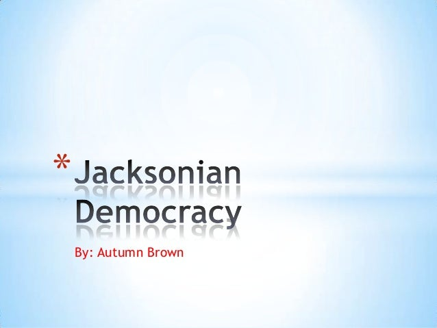 the jacksonian democracy 1 lesson plan title: the common man's president middle school course: us history grade level: 8th topic: jacksonian democracy big idea: the office of the.