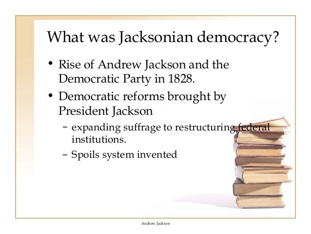an analysis of the democracy by andrew jackson 7th president of the united states Transcript of andrew jackson & the jacksonian democracy distrusted the 2nd bank of the united states a little about jackson 7th president of the us.