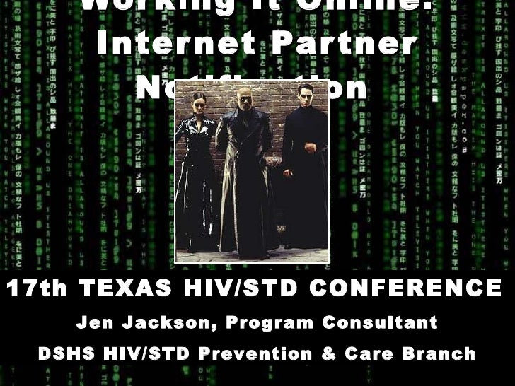 Working It Online: Internet Partner Notification   17th TEXAS HIV/STD CONFERENCE   Jen Jackson, Program Consultant DSHS HI...