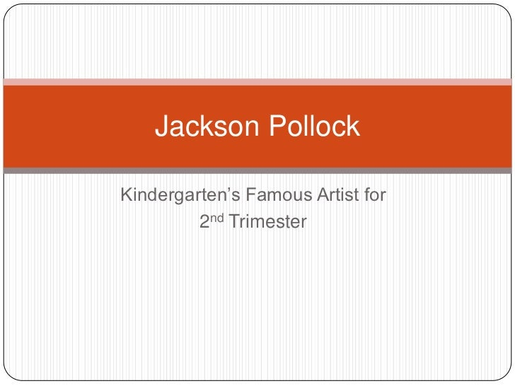 Kindergarten's Famous Artist for <br />2nd Trimester<br />Jackson Pollock<br />