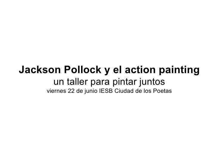 Jackson Pollock y el action painting       un taller para pintar juntos     viernes 22 de junio IESB Ciudad de los Poetas