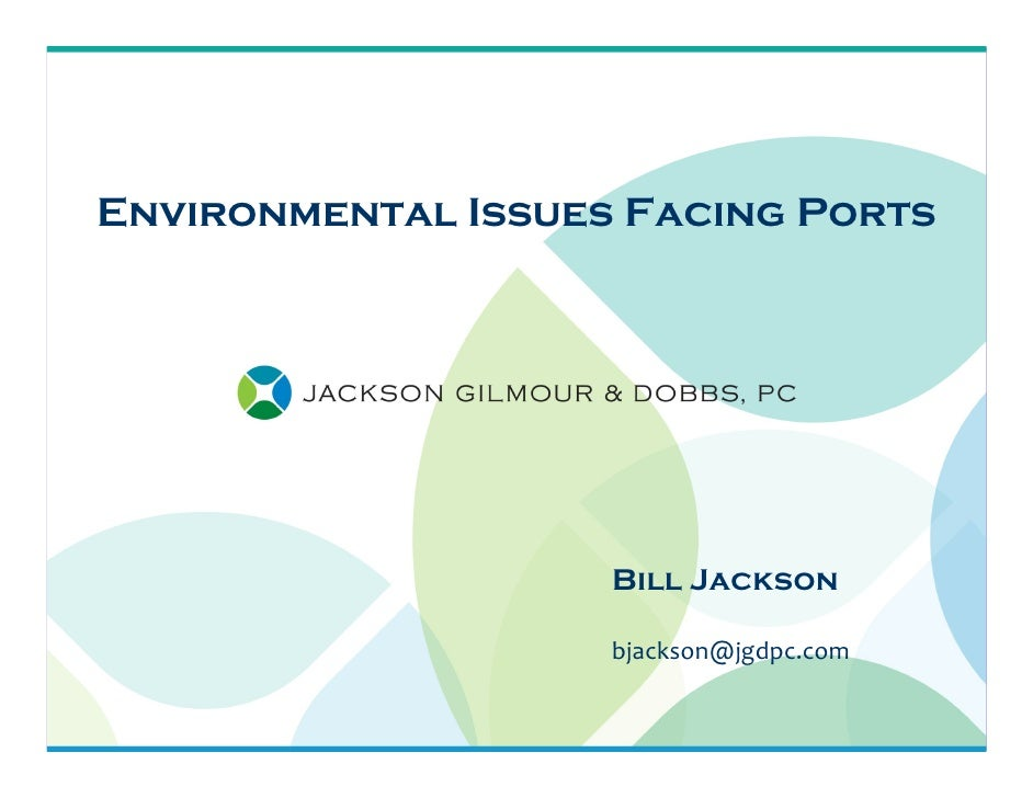 Environmental Issues Facing Ports                         Bill Jackson                      bjackson@jgdpc.com