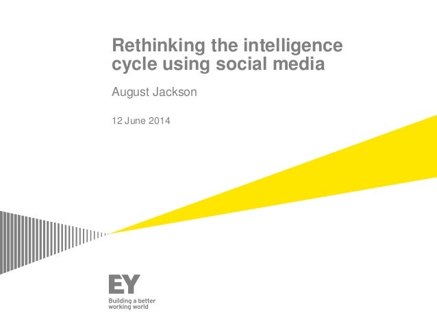 Rethinking the intelligence cycle using social media August Jackson 12 June 2014