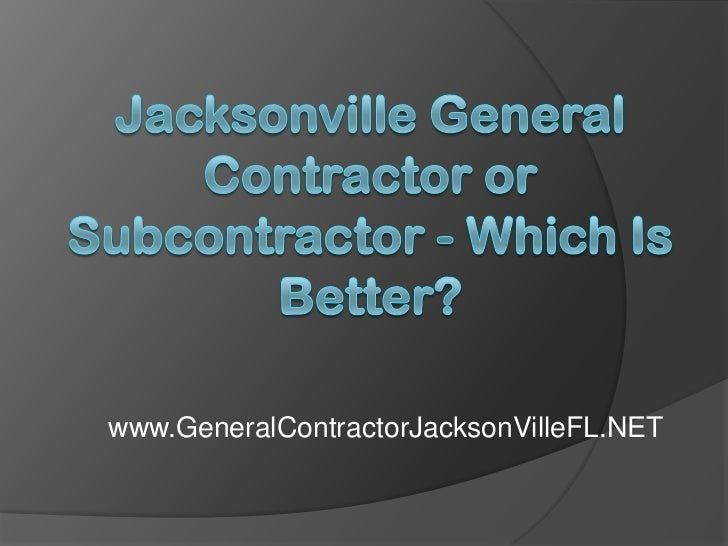 Jacksonville General Contractor or Subcontractor - Which is Better