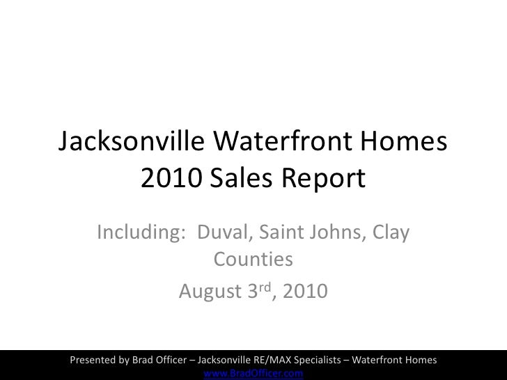 Jacksonville Waterfront Homes 2010 Sales Report <br />Including:  Duval, Saint Johns, Clay Counties<br />August 3rd, 2010<...