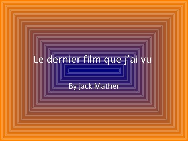 Le dernier film que j'ai vu  By jack Mather