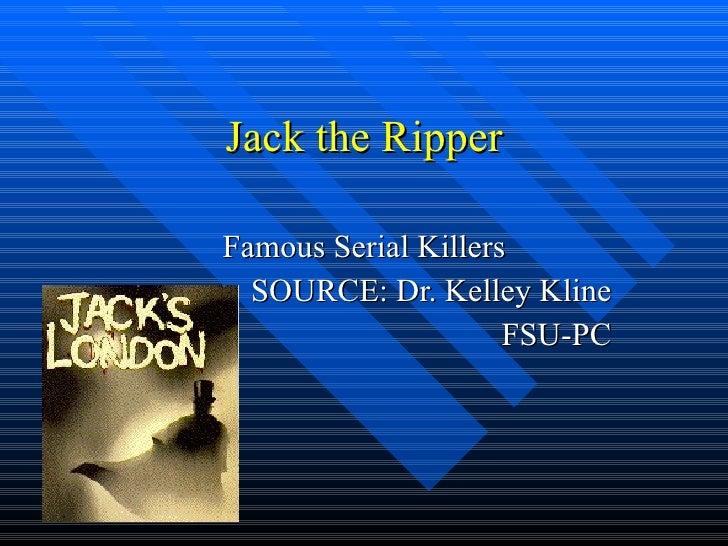 Jack the Ripper Famous Serial Killers SOURCE: Dr. Kelley Kline FSU-PC