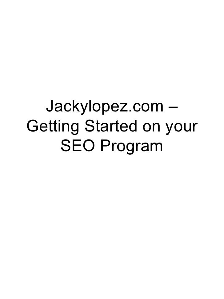 Jackylopez.com –Getting Started on your     SEO Program