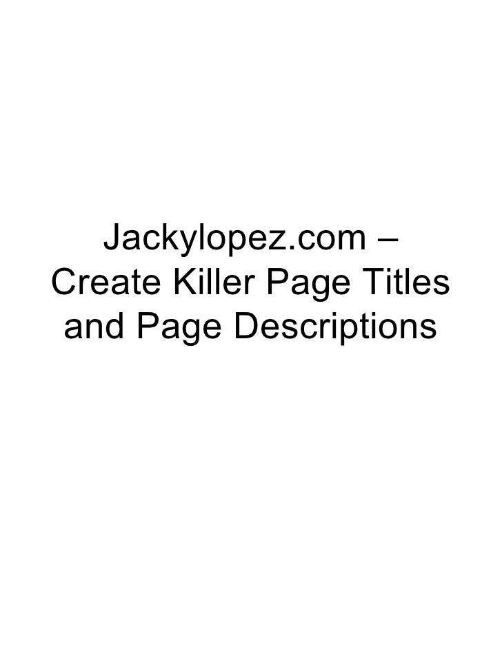 Jackylopez.com –Create Killer Page Titles and Page Descriptions