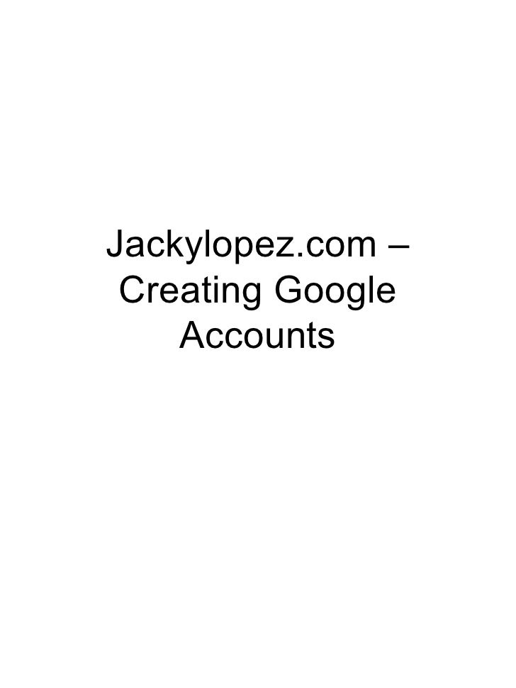 Jackylopez.com  - Creating Google Accounts