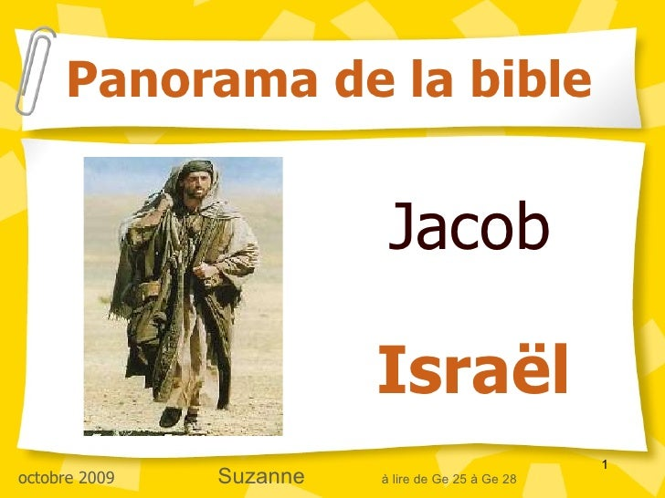 Jacob  Israël Panorama de la bible octobre 2009  Suzanne   à lire de Ge 25 à Ge 28