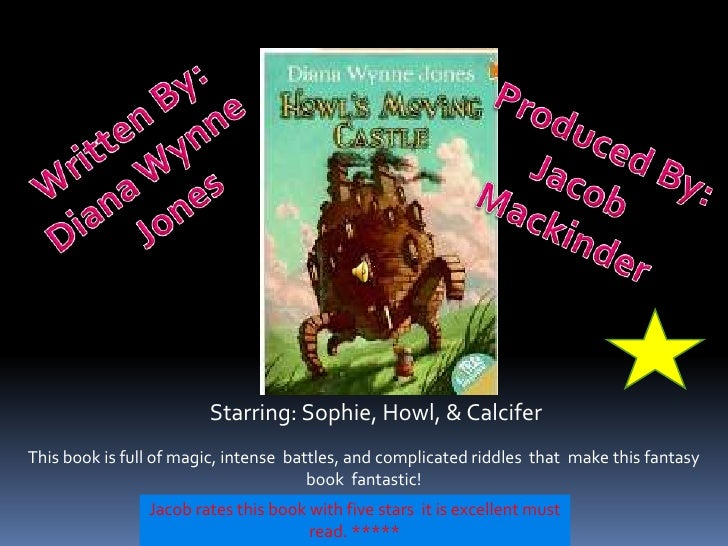 Written By:<br />Diana Wynne <br />Jones<br />Produced By:<br />Jacob <br />Mackinder<br />Starring: Sophie, Howl, & Calci...