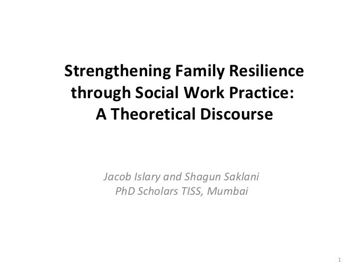 Strengthening Family Resilience through Social Work Practice:  A Theoretical Discourse Jacob Islary and Shagun Saklani PhD...