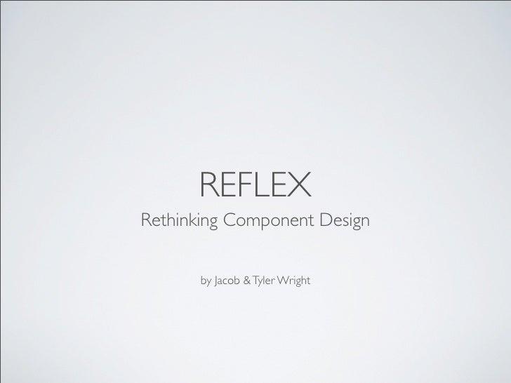 Reflex Rethinking Component Design