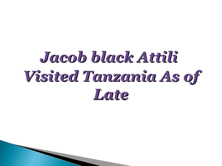 Jacob black AttiliVisited Tanzania As of         Late