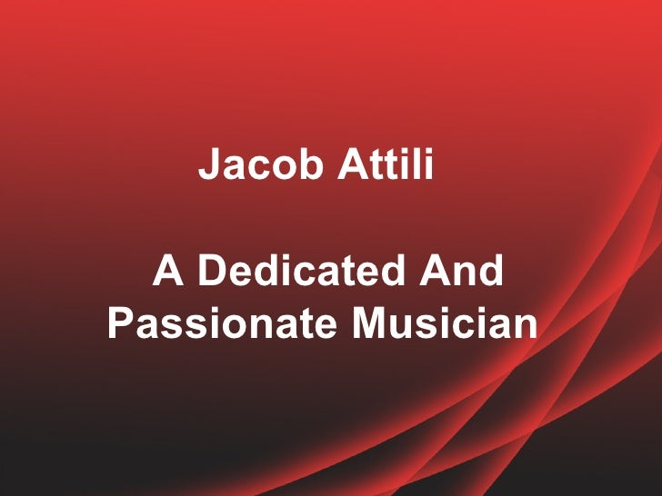 Jacob Attili  A Dedicated AndPassionate Musician
