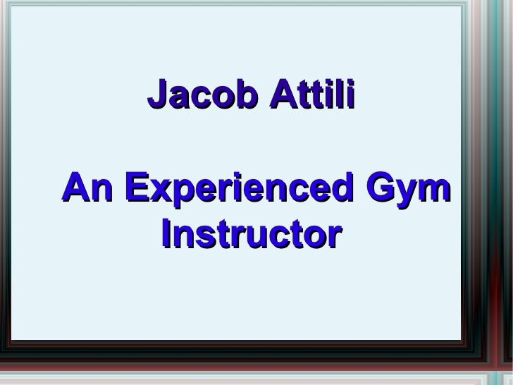Jacob Attili - An Experienced Gym Instructor