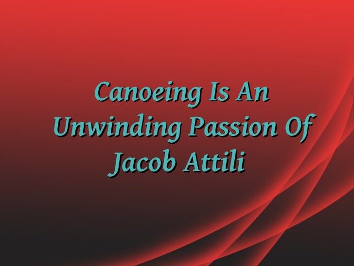 Canoeing Is AnUnwinding Passion Of    Jacob Attili