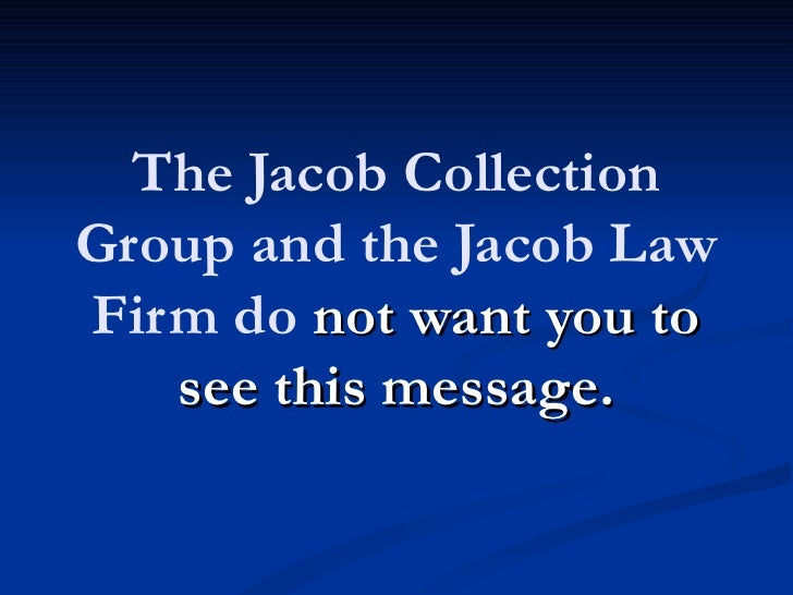 The Jacob CollectionGroup and the Jacob LawFirm do not want you to   see this message.