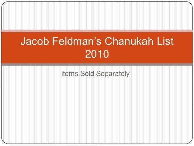 Items Sold Separately Jacob Feldman's Chanukah List 2010