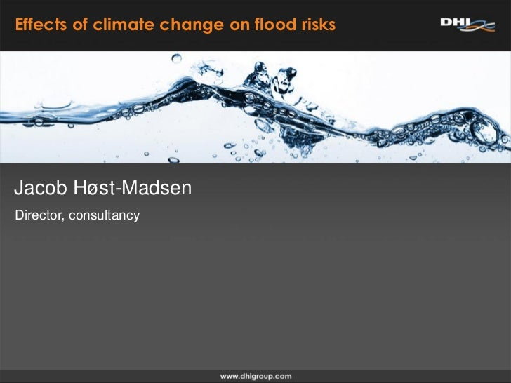 Effects of climate change on flood risksJacob Høst-MadsenDirector, consultancy