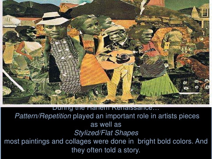 During the Harlem Renaissance… Pattern/Repetition played an important role in artists piecesas well as Stylized/Flat Shape...