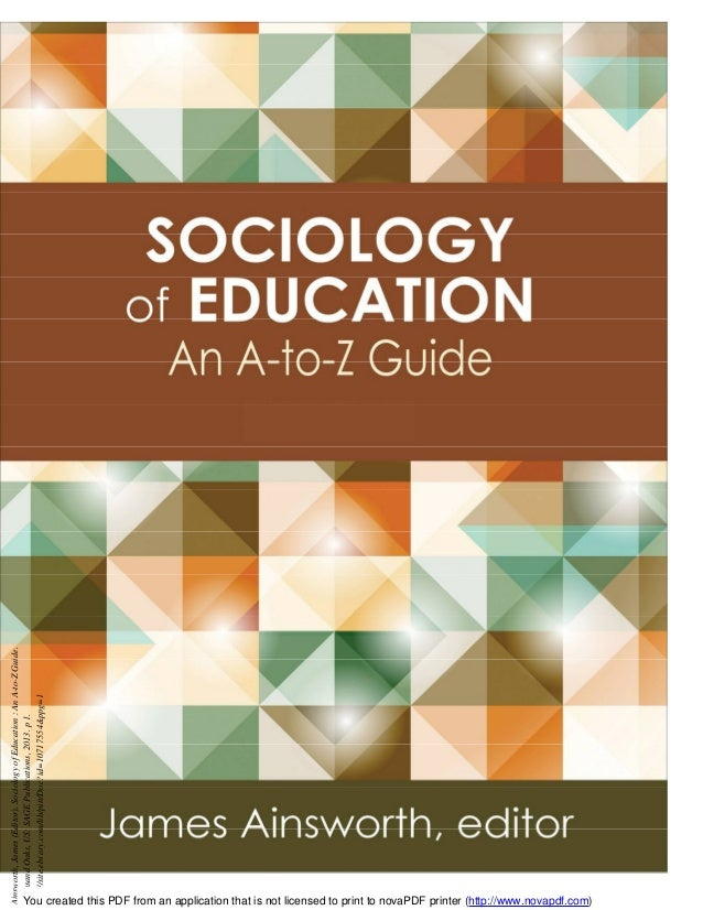 Ainsworth,James(Editor).SociologyofEducation:AnA-to-ZGuide. ThousandOaks,US:SAGEPublications,2013.p1. http://site.ebrary.c...