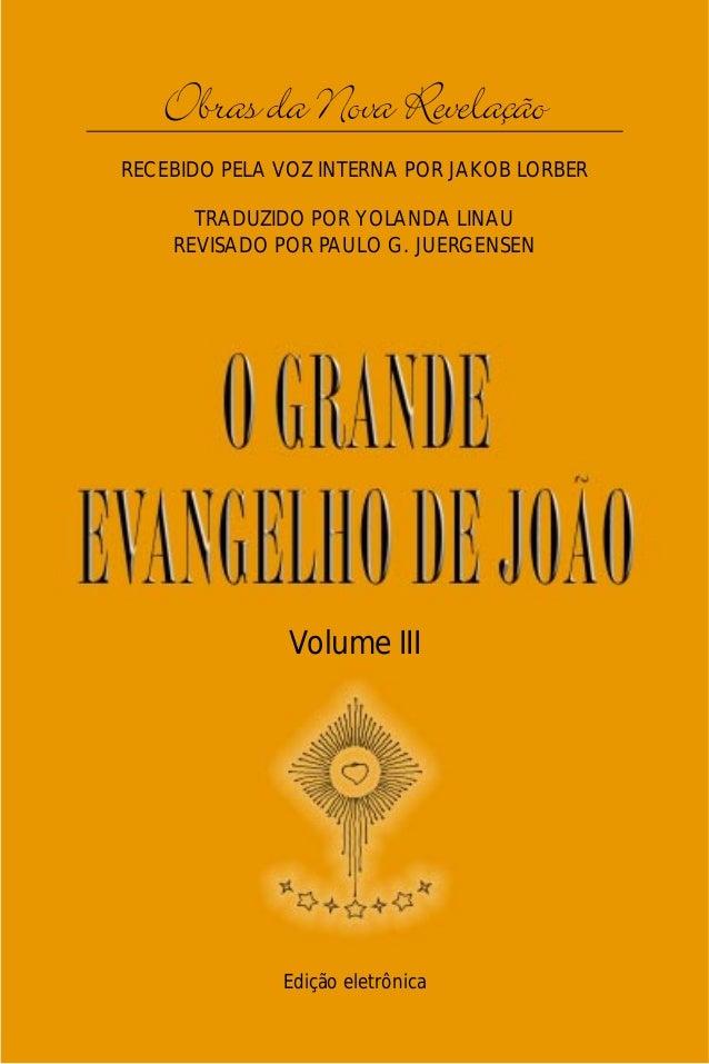 O Grande Evangelho de João – Volume III   Obras da Nova Revelação                                 1RECEBIDO PELA VOZ INTER...