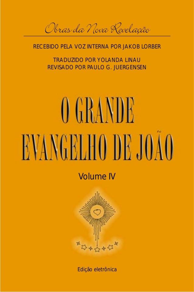 O Grande Evangelho de João – Volume IV   Obras da Nova Revelação                                1RECEBIDO PELA VOZ INTERNA...