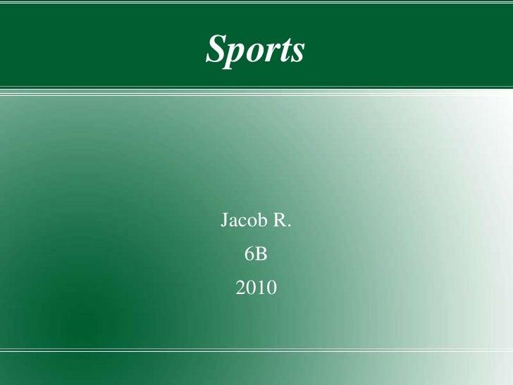 Sports<br />Jacob R.<br />6B<br />2010<br />