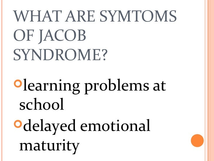 jacobs syndrome Jacobs syndrome, a rare chromosomal genetic syndrome where the male person has an extra y male chromosome, becoming xyy instead of normal xy (male) or xx (female) the person is male and may be mostly normal, or may suffer from minor features from excess.