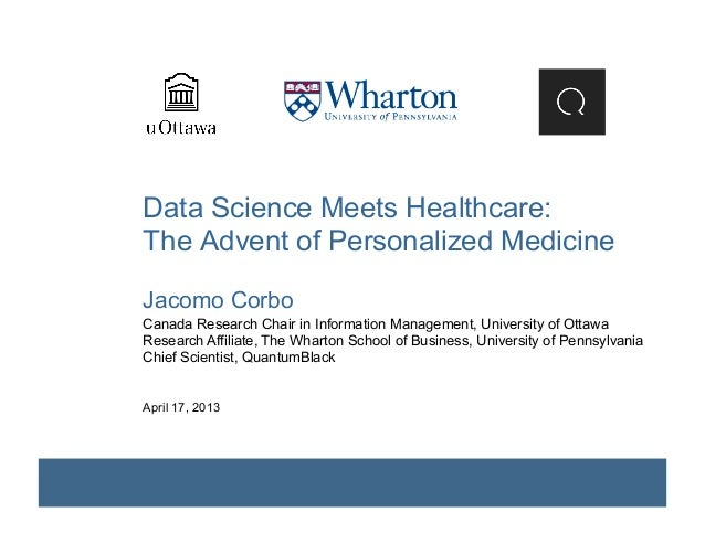 Data Science Meets Healthcare:The Advent of Personalized MedicineJacomo CorboCanada Research Chair in Information Manageme...