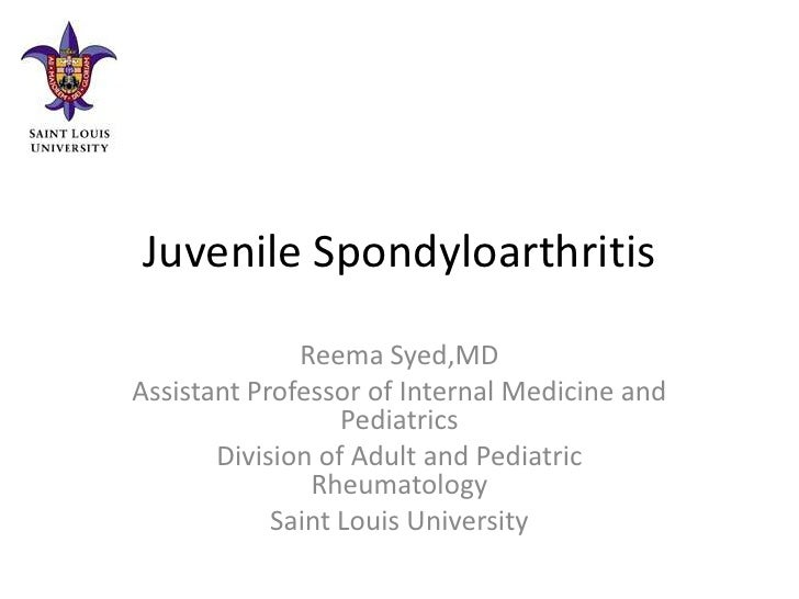 Juvenile Spondyloarthritis              Reema Syed,MDAssistant Professor of Internal Medicine and                  Pediatr...