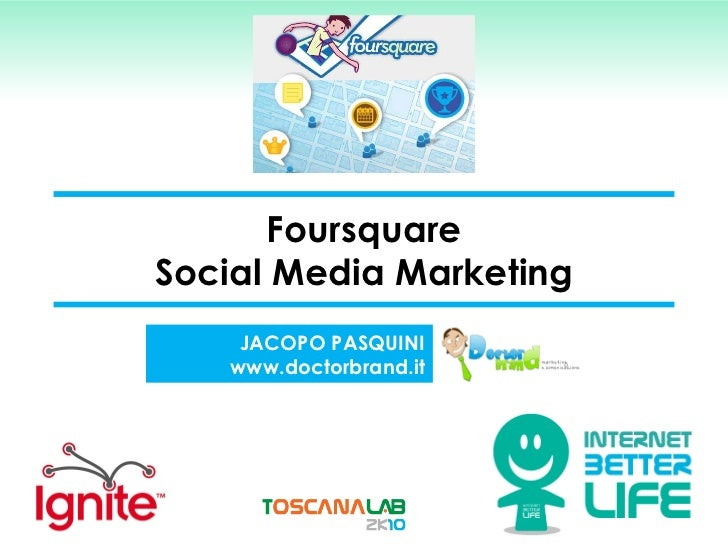 Foursquare Social Media Marketing JACOPO PASQUINI www.doctorbrand.it