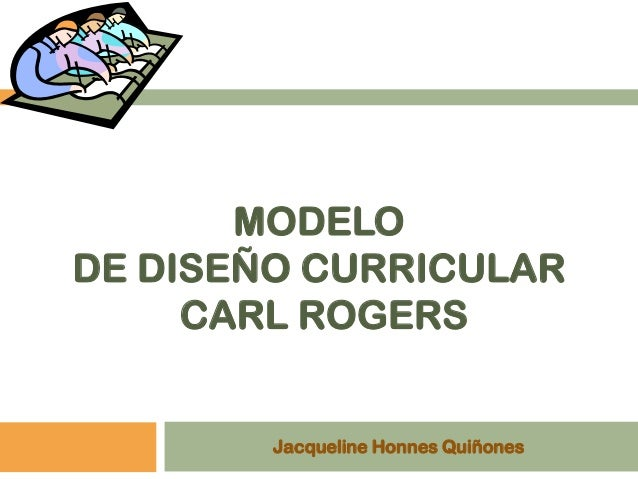 MODELODE DISEÑO CURRICULAR     CARL ROGERS        Jacqueline Honnes Quiñones