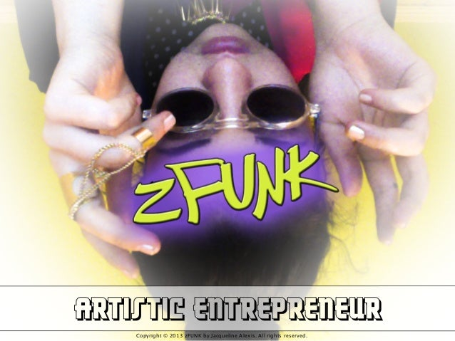 ARTISTIC ENTREPRENEUR Copyright © 2013 zFUNK by Jacqueline Alexis. All rights reserved.