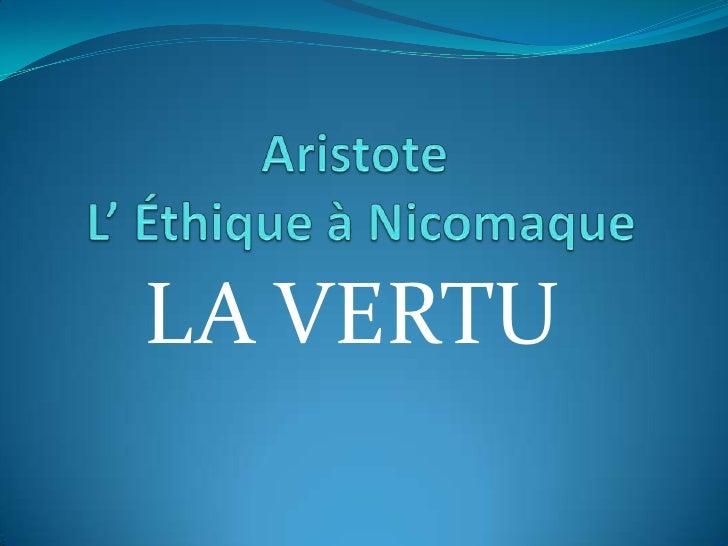 Aristote L' Éthique à Nicomaque<br />LA VERTU<br />