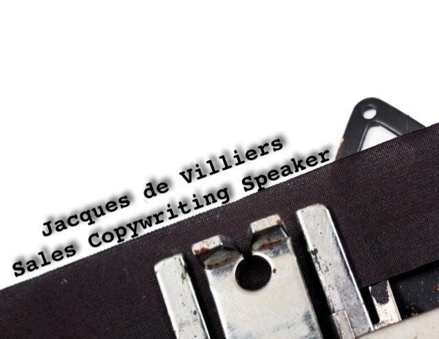 Jacques de VilliersSales Copywriting SpeakerJacques de Villiers has 600+ sales improvement speaking, training andconsultin...
