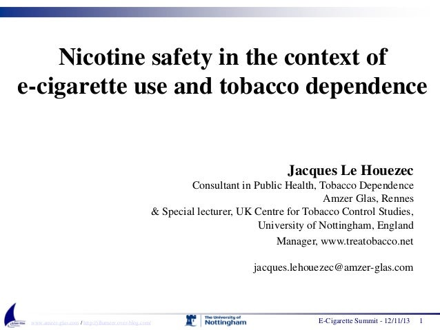Nicotine safety in the context of e-cigarette use and tobacco dependence  Jacques Le Houezec Consultant in Public Health, ...