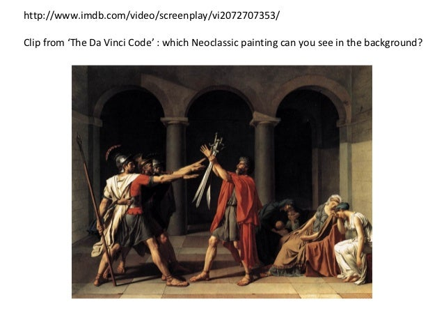 http://www.imdb.com/video/screenplay/vi2072707353/Clip from 'The Da Vinci Code' : which Neoclassic painting can you see in...