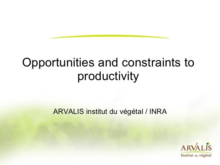 Opportunities and constraints to productivity ARVALIS institut du végétal / INRA
