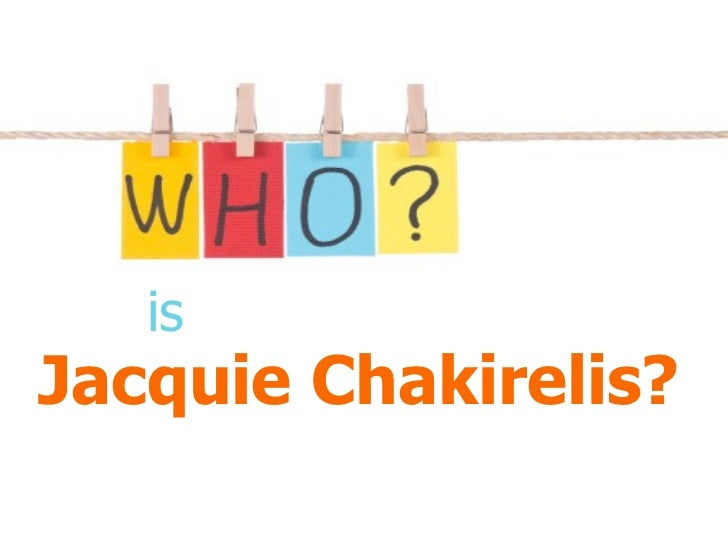 Jacquie Chakirelis? is