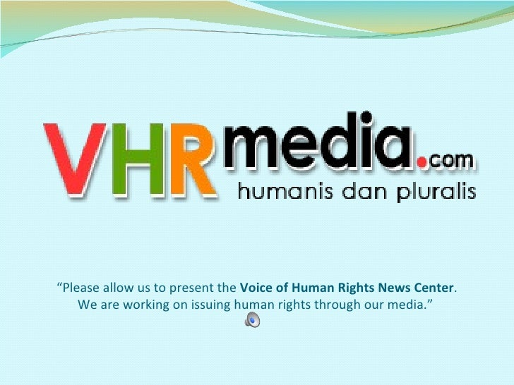 """"""" Please allow us to present the  Voice of Human Rights News Center . We are working on issuing human rights through our m..."""