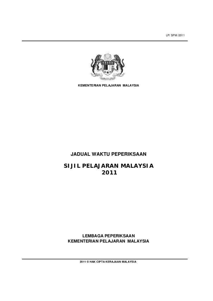 LP/ SPM /2011    KEMENTERIAN PELAJARAN MALAYSIA  JADUAL WAKTU PEPERIKSAANSIJIL PELAJARAN MALAYSIA           2011      LEMB...