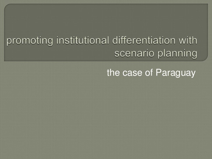 Promoting institutional differentiation with scenario planning: the case of Paraguay - Gerrit de Jager