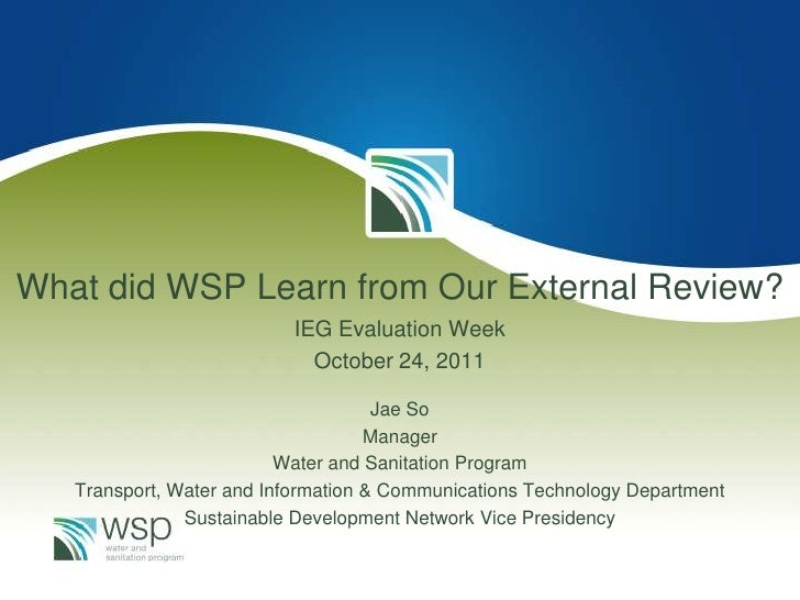 What did WSP Learn from Our External Review?                          IEG Evaluation Week                            Octob...